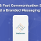 Robust & Fast Communication Strategy: Build a Branded Messaging App
