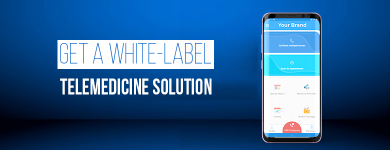 Get a white-label telemedicine application and launch your telemedicine service within a very short time